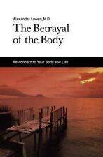 The Betrayal of the Body by Alexander Lowen (2012, Paperback)