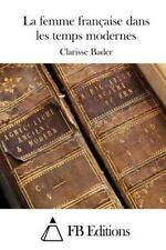 La Femme Française Dans les Temps Modernes by Clarisse Bader (2015, Paperback)