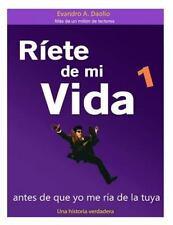 Riete de Mi Vida: Riete de Mi Vida Antes de Que Yo Me Ria de la Tuya by...