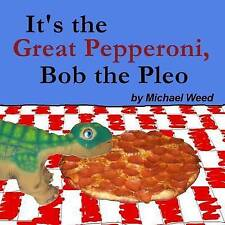 NEW It's the Great Pepperoni, Bob the Pleo by Michael Weed