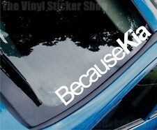 BECAUSE KIA Funny Novelty Modified Car/Window/Bumper Sticker - Large Size
