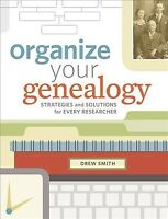 Organize Your Genealogy : Strategies and Solutions for Every Researcher, Pape...