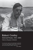 Selected Poems of Robert Creeley, 1945–2005: By Creeley, Robert