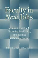 Faculty in New Jobs: A Guide to Settling In, Becoming Established, and Building