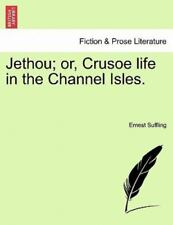 Jethou; Or, Crusoe Life In The Channel Isles.: By Ernest Suffling