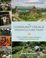 The Community-Scale Permaculture Farm: The D Acres Model for Creating and Managi