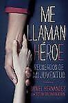 Me llaman heroe (They Call Me a Hero): Recuerdos de mi juventud (Spanish Edition