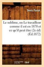 Le Sublime, Ou Le Travailleur Comme Il Est En 1870 Et Ce Qu'il Peut Etre (2e Ed)