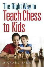 The Right Way to Teach Chess to Kids, James, Richard, New Book