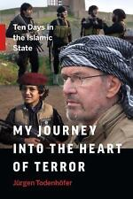 My Journey into the Heart of Terror : Ten Days in the Islamic State by Jürgen...
