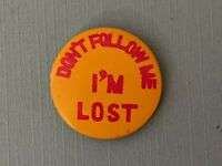 "VINTAGE 1"" DON'T FOLLOW ME I'M LOST PIN PINBACK BUTTON MADE IN JAPAN YELLOW"