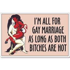 "Gay Marriage Hot Lesbians Rude Humor car bumper sticker decal 6"" x 4"""