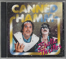 CANNED HAMM - EROTIC THRILLER (CD) BRAND NEW & SEALED ! VERY RARE !!!!!!!!!!!!!!