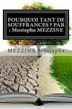 POURQUOI TANT de SOUFFRANCES ? PAR : Mustapha MEZZINE : Tout Ce Que Je Peux...