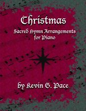 SACRED HYMN ARRANGEMENTS - CHRISTMAS. PIANO SOLO SHEET MUSIC. Kevin G. Pace