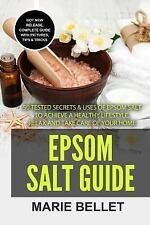 Epsom Salt Guide: 50 Tested Secrets and Uses of Epsom Salt to Achieve a...