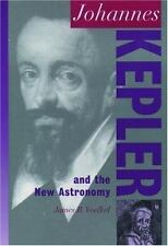 Johannes Kepler: And the New Astronomy  (Oxford Portraits in Science)