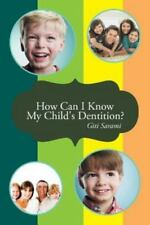 How Can I Know My Child's Dentition? by Giti Sarami (2013, Paperback)