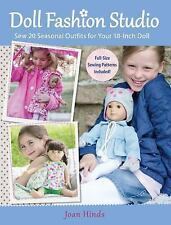 Doll Fashion Studio: Sew 20 Seasonal Outfits for Your 18-Inch Doll, Hinds, Joan