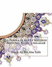 La Parola Di Ali: le Sentenze Brevi Del Nahju-L-balagah by Imam Ali Bin Abu...