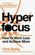 Hyperfocus: How To Work Less and Achieve More by Chris Bailey NEW