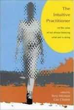 The Intuitive Practitioner : On the Value of Not Always Knowing What One Is...