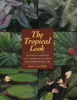 The Tropical Look: Encyclopaedia of Landscape ... by Riffle, Robert Lee Hardback