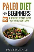 Paleo Diet Cookbook for Beginners : 50 Gluten Free Recipes to Get You Started...