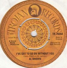 AL BROWN - I'VE GOT TO GO ON WITHOUT YOU,  UK, Trojan .'74