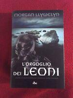 L'orgoglio dei leoni. Romanzo storico di Morgan Llywelyn -  Ed. Nord 2008