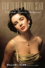 *NEW* How to Be a Movie Star : Elizabeth Taylor in Hollywood by William J. Mann