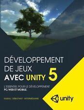 Developpement de Jeux Avec Unity 5 : L'Essentiel Pour le Developpement PC/Web...