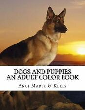 Dogs and Puppies : An Adult Color Book by Angi Marek (2017, Paperback)