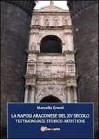 La Napoli aragonese del XV secolo  di Marcello Erardi,  2013,  Youcanprint