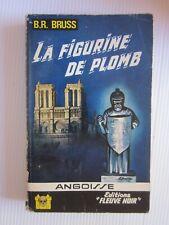 FLEUVE NOIR . SERIE ANGOISSE ..N° 119 ..B.R. BRUSS LA FIGURINE DE PLOMB