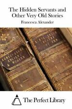 The Hidden Servants and Other Very Old Stories by Francesca Alexander (2015,...