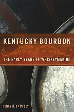 Kentucky Bourbon : The Early Years of Whiskeymaking by Henry G. Crowgey...