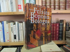 Felsina Bononia Bologna - Di Andrea Emiliani - Ed. Alfa 1962 Prima edizione
