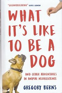 What It's Like to Be a Dog: And Other Adventures in Animal Neuroscience Hardcove
