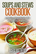 Soup and Stews Cookbook:275 Easy Soup Recipes For Simple One Pot Meals