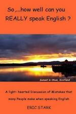 So,... . how Well Do You REALLY Speak English? by Eric Stark (2014, Paperback)