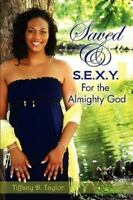 Saved & S.E.X.Y. for the Almighty God: By Tiffany D Taylor
