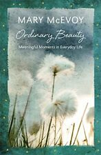 Ordinary Beauty: Meaningful Moments in Everyday Life,McEvoy, Mary,New Book mon00