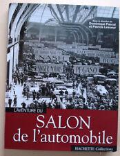 L'Aventure du Salon de l'automobile D PASCAL & P LESUEUR éd Hachette 2006