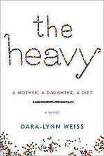 NEW The Heavy: A Mother, A Daughter, A Diet--A Memoir by Dara-Lynn Weiss