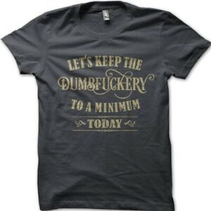 Let's Keep the Dumbfuckery to a minimum today printed t-shirt 9055