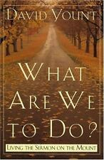 What Are We to Do?: Living the Sermon on the Mount by Yount author  Making a Su