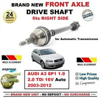 FOR AUDI A3 8P1 1.9 2.0 TDi 16V Auto 2003-2012 NEW FRONT AXLE RIGHT DRIVESHAFT