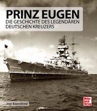 Bauernfeind: schwerer Kreuzer PRINZ EUGEN Geschichte des legendären Schiffes NEU
