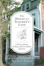 The House on Teacher's Lane: A Memoir of Home, Healing, and Love's Hardest